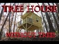 TREE HOUSE WITHOUT TREES