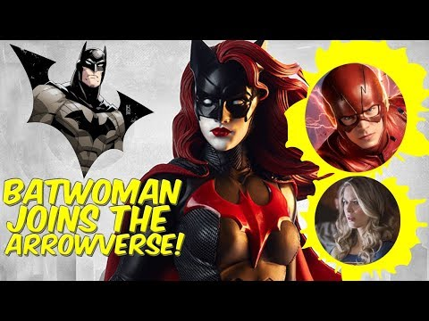Batwoman Joins Arrowverse Explained! DCTV Crossover 2018