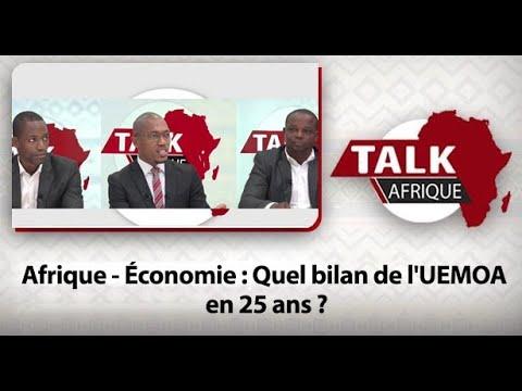 Talk Afrique : Afrique - Économie : Quel bilan de l'UEMOA en 25 ans ?