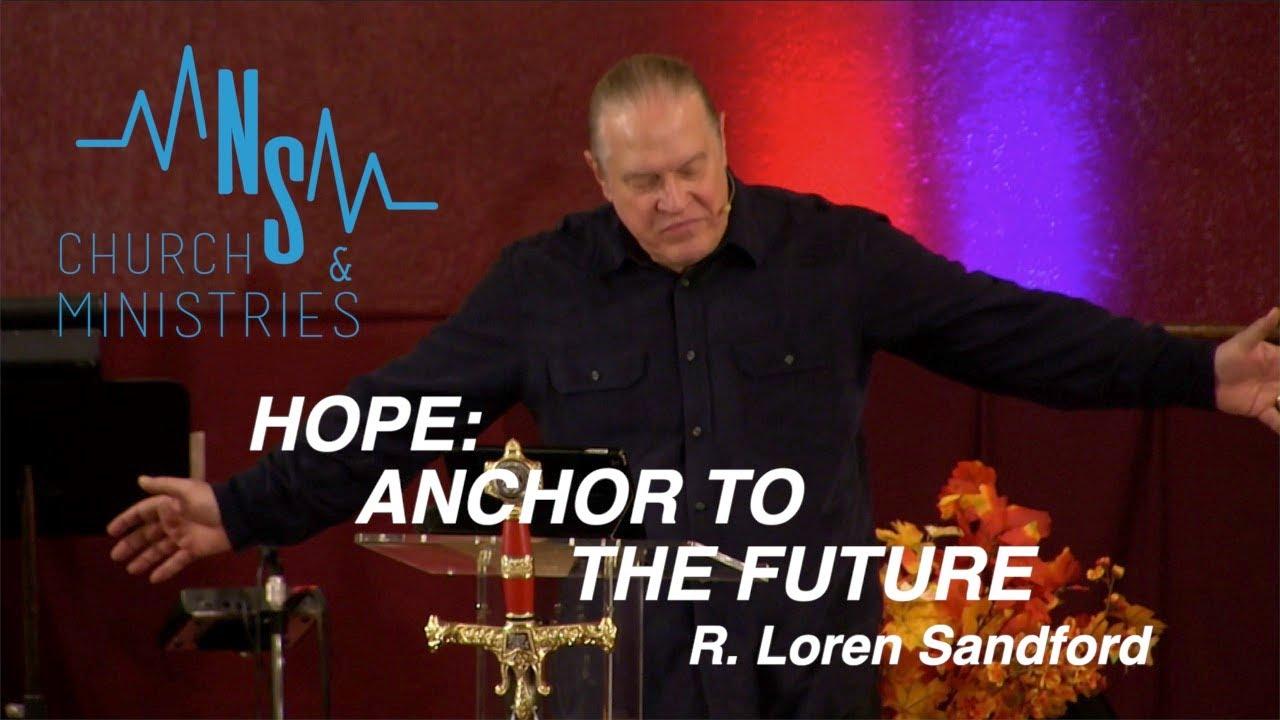 HOPE: ANCHOR TO THE FUTURE (full sermon) - R. Loren Sandford