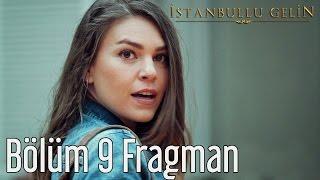 İstanbullu Gelin 9. Bölüm Fragman