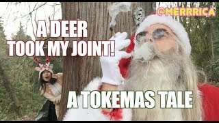 """""""A DEER TOOK MY JOINT!"""" A TOKEMAS TALE"""
