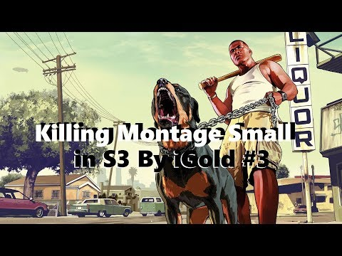 Killing Montage Small in S3 By iGold #3