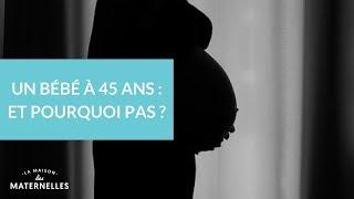 Un bébé à 45 ans : et pourquoi pas ? - La Maison des Maternelles #LMDM