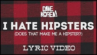 DAVE KOREA! - I Hate Hipsters (Does That Make Me A Hipster?) [LYRIC VIDEO]