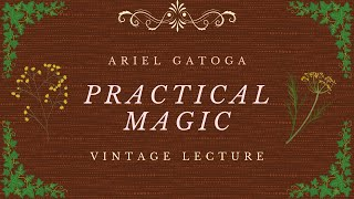 An Introduction to Practical Magic - A Vintage Lecture by Ariel Gatoga