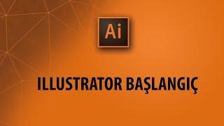 Illustrator Dersleri: Illustrator'e Başlangıç