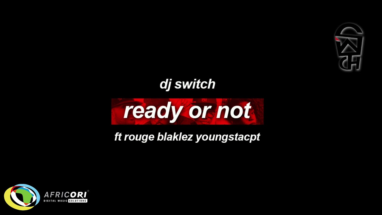 Download DJ Switch - Ready Or Not [Feat. Rouge, Blaklez & YoungstaCPT] (Official Audio)
