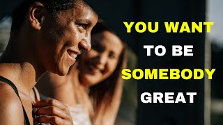 You Want To Be Somebody Great Motivational Speech Video