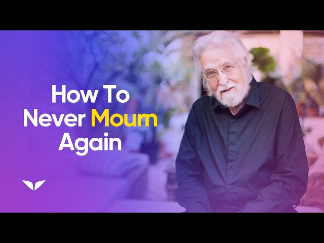 Why Death Does Not Exist - Never Mourn Again   Neale Donald Walsch