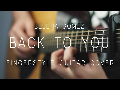 Selena Gomez Back To You Fingerstyle Guitar Cover