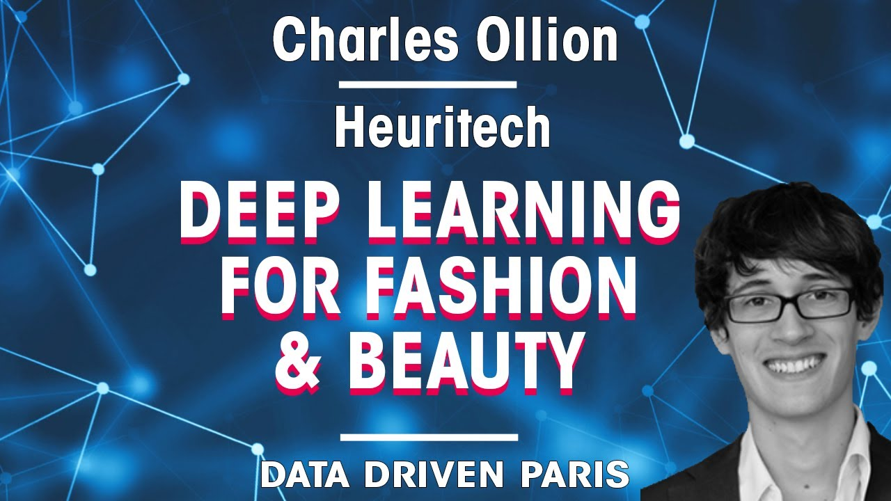 Deep Learning for Fashion & Beauty // Charles Ollion, COO of Heuritech