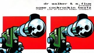 Dr Walker & M.Flux present Some Cockrockin Beatz (903 - electro bunker cologne live version)