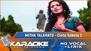 Cinta Sakota 2 (Karaoke) - Mitha Talahatu