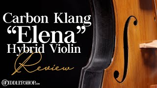 Carbon Klang Elena Hybrid Violin Review from Fiddlershop