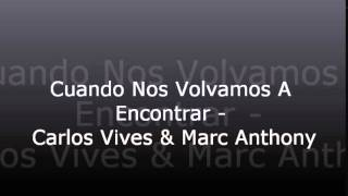 Cuando Nos Volvamos A Encontrar - Carlos Vives & Marc Anthony