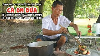 Ông Thọ Vlog trổ tài làm món cá om dưa   Ông Thọ Vlog Tập 7