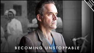 The Secret To Becoming UNSTOPPABLE - Jordan Peterson Motivation