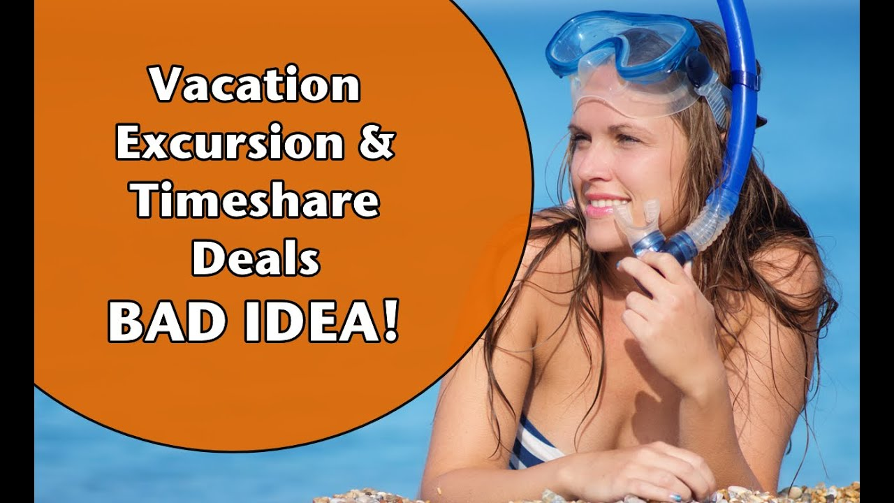 Vacation Excursion Deals - Timeshare Deals - Bad Idea