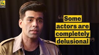 """""""Some actors are completely delusional"""" - Karan Johar 