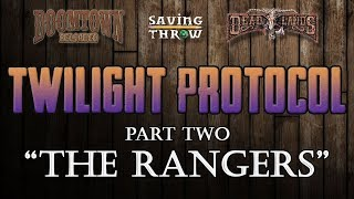 Twilight Protocol, Part 2: The Rangers - Doomtown/Deadlands RPG