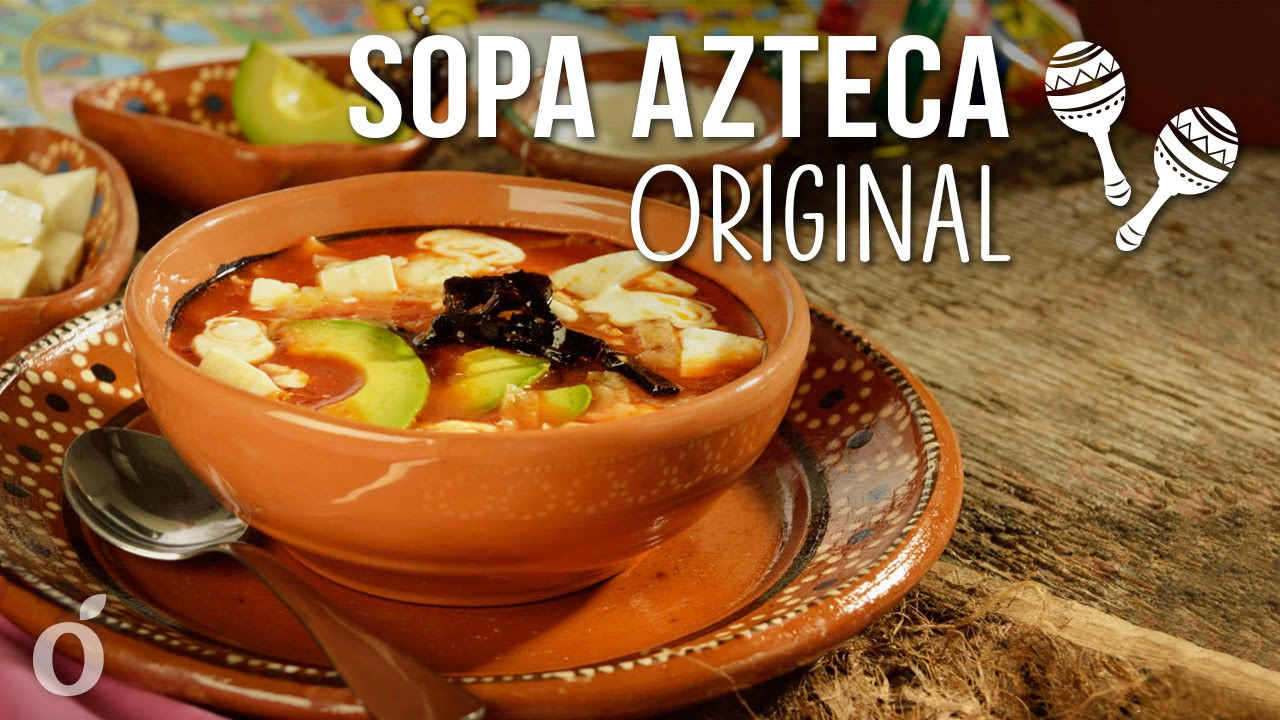 Como Preparar Sopa Azteca Original Tradicional Sopa De Tortilla