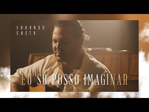 Eduardo Costa – EU SÓ POSSO IMAGINAR