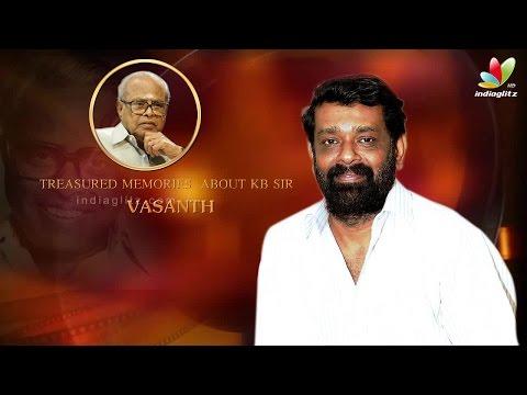 Treasured memories about KB sir - Director Vasanth Interview | K.Balachander Special