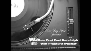 Wahoo feat Paul Randolph - Don't take it personal (Dee Jay Fox)