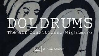 Doldrums - The Air Conditioned Nightmare [FULL ALBUM STREAM]