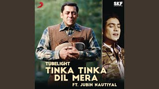 "Tinka Tinka Dil Mera (Film Version) (From ""Tubelight"")"