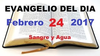 Evangelio del Dia- Viernes 24 de Febrero 2017- Sangre y Agua