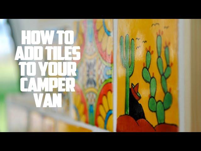 How To Add Tiles To Your Camper Van - How To Build/Convert A Camper Van