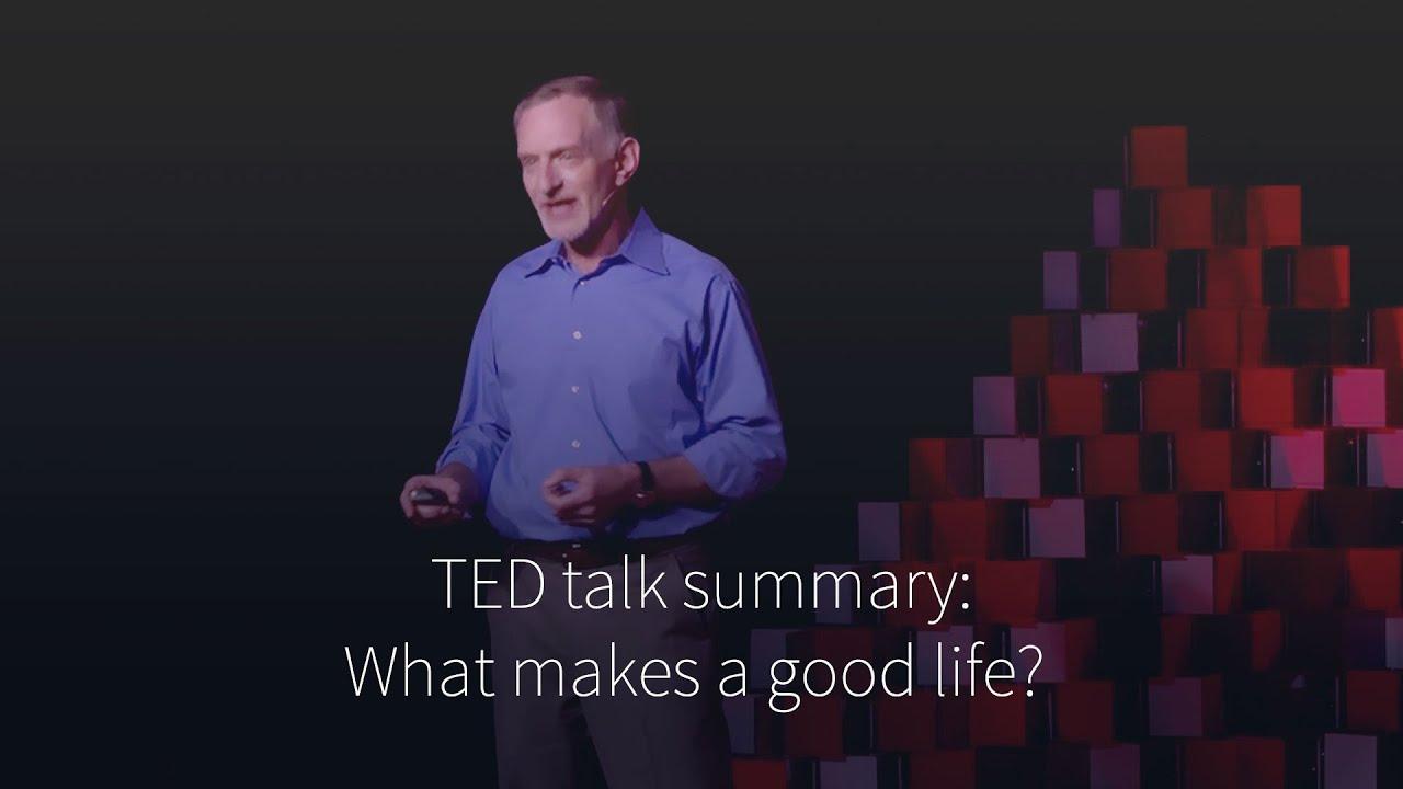 Robert Waldinger  What Makes A Good Life? (summary)  Youtube