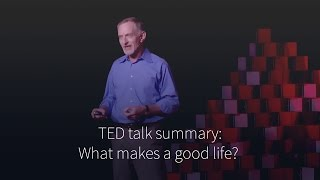 Robert Waldinger - What makes a good life? (summary)