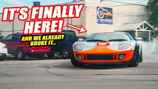 THE FORD GT IS HERE! But We Already Broke It (and we don't know how to fix it) *SUPERCAR FAIL*