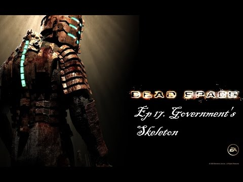 Dead Space Playthrough Ep 17 Goverment's skeleton