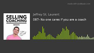 087- No one cares if you are a coach