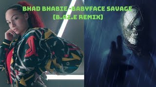BHAD BABIE - Babyface Savage (B.Az.E Remix)