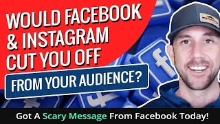Would Facebook & Instagram Cut You Off From Your Audience? Got A Scary Message From Facebook Today!