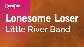 Karaoke Lonesome Loser - Little River Band *
