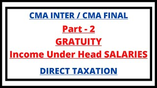 Gratuity | Retirement Benefits | Income under head Salaries | Direct Taxation | CMA Inter | CMA |