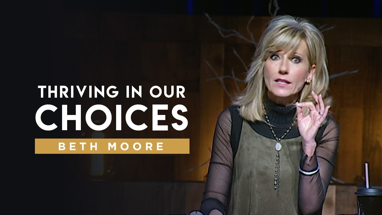 Thriving In Our Choices Part 2 Beth Moore Youtube