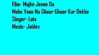 Mujhe Jeene Do- Mohe Yoon Na Ghoor Ghoor Kar Dekho- Lata