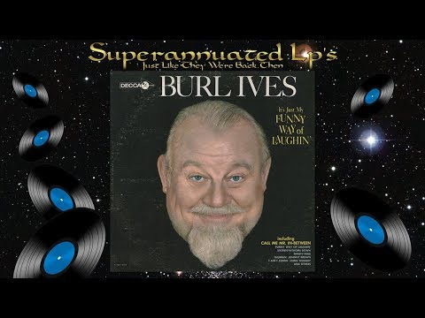 BURL IVES funny way of laughin Side One