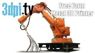 Free Form Metal 3D Printer