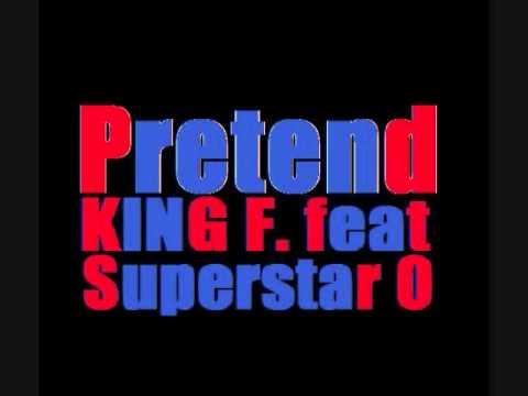 Pretend KinG F. ft Superstar O