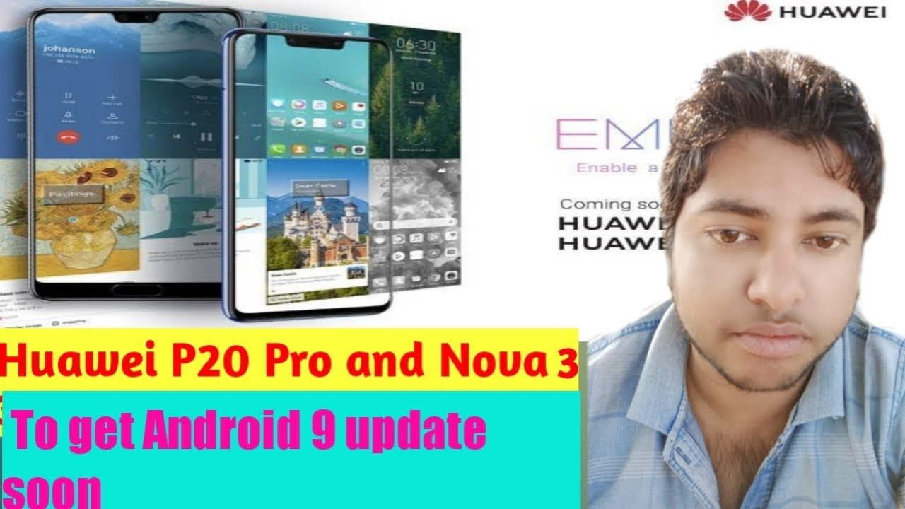 Huawei P20 Pro and nova 3 to get Android 9 update soon