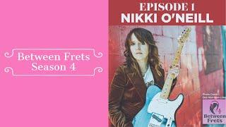 Between Frets S4 Ep.1: Meet Nikki O'Neill