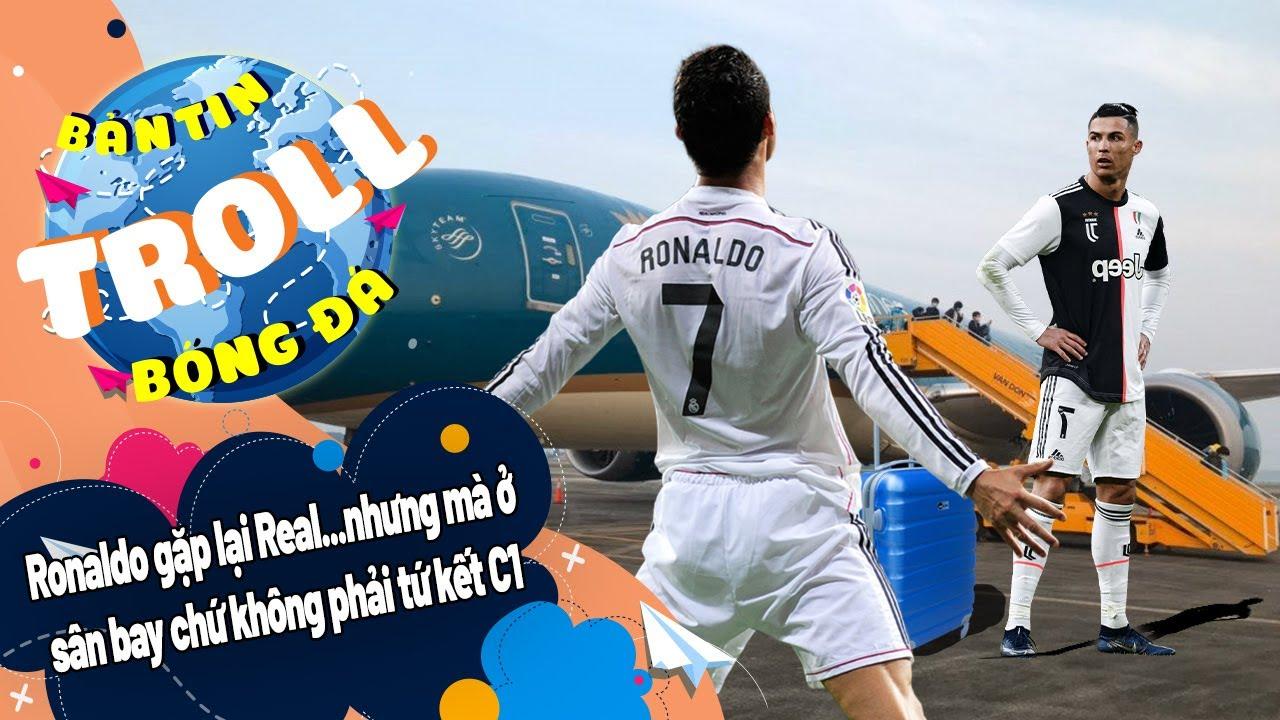 Bản tin Troll Bóng Đá ngày 8/8:Ronaldo gặp lại Real...nhưng mà ở sân bay chứ không phải tứ kết C1